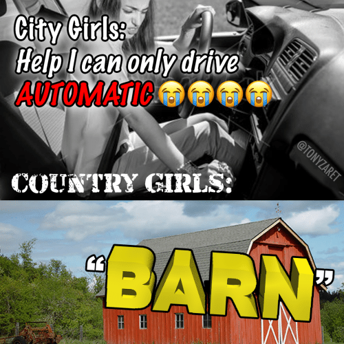 Girls, Drive, and Can: City Cirls  HelpI can only drive  AUTOMATIC  @TONYZARET  COUNTRY GIRLS  BARN