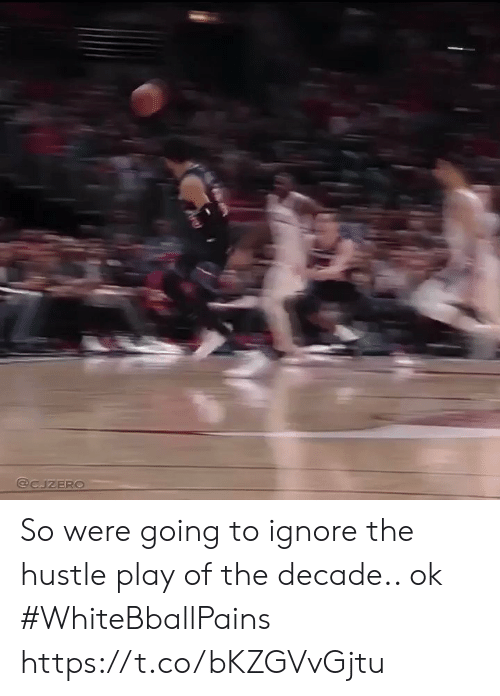 Basketball, White People, and Play: @CJZERO So were going to ignore the hustle play of the decade.. ok #WhiteBballPains https://t.co/bKZGVvGjtu
