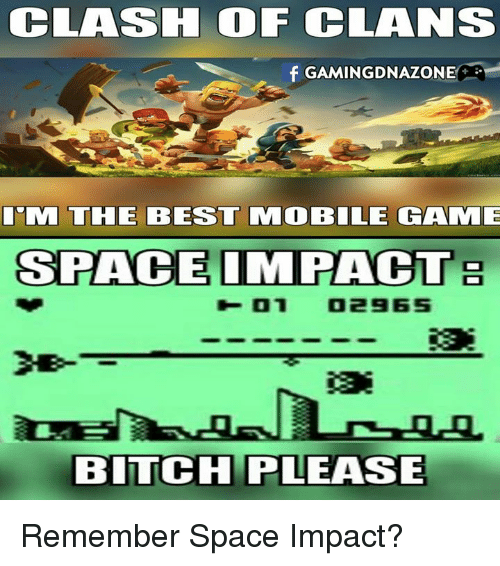 Space Impact: CLASH OF CLANS  f GAMING DNAZONE  ITM THE BEST MMOOBILE GAMME  SPACE IMPACT  BITCH PLEASE Remember Space Impact?