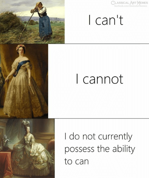 Memes, Classical Art, and Ability: CLASSICAL ART MEMES  ebook.com/lssicalartmemes  I can't  I cannot  I do not currently  possess the ability  to can