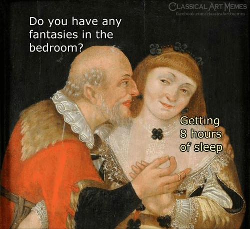Facebook, Memes, and facebook.com: CLASSICAL ART MEMES  facebook.com/classicalartmemes  Do you have any  fantasies in the  bedroom?  Getting  8 hours  of sleep