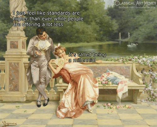 Facebook, Memes, and facebook.com: CLASSICAL ART MEMES  facebook.com/classicalartmemes  I just feel like standards are  higher than ever while people  are offering a lot less  It's called being  a millennial  egianins
