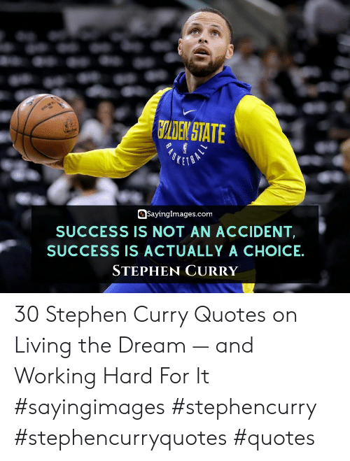the dream: CLDEN STATE  SKETO  SayingImages.com  SUCCESS IS NOT AN ACCIDENT  SUCCESS IS ACTUALLY A CHOICE  STEPHEN CURRY 30 Stephen Curry Quotes on Living the Dream — and Working Hard For It #sayingimages #stephencurry #stephencurryquotes #quotes