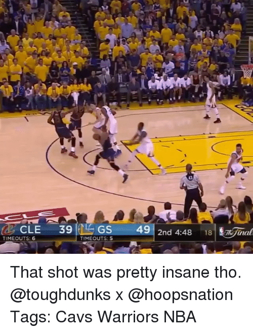 Cavs, Memes, and Nba: CLE  39  GS  49  2nd 4:48  18 E jamal  TIMEOUTS: 6  TIMEOUTS: 5 That shot was pretty insane tho. @toughdunks x @hoopsnation Tags: Cavs Warriors NBA
