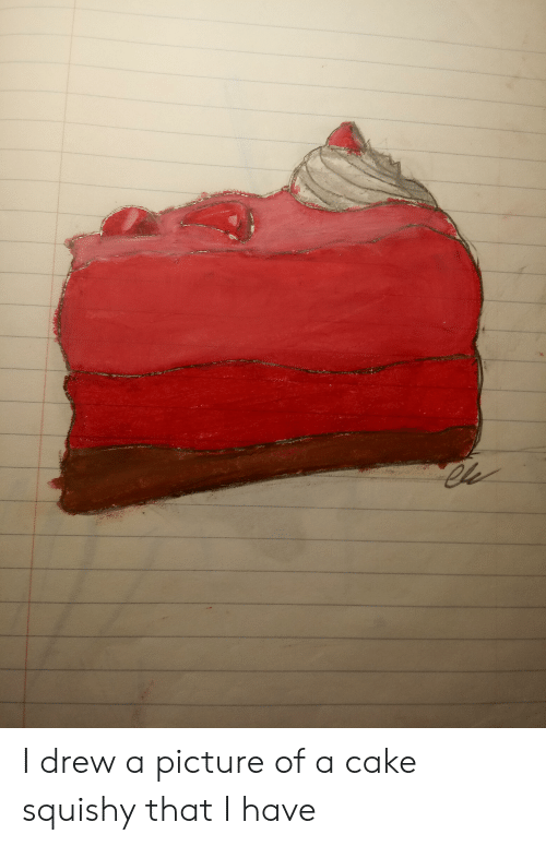 Cake, A Picture, and Picture: Cle  *w*w I drew a picture of a cake squishy that I have