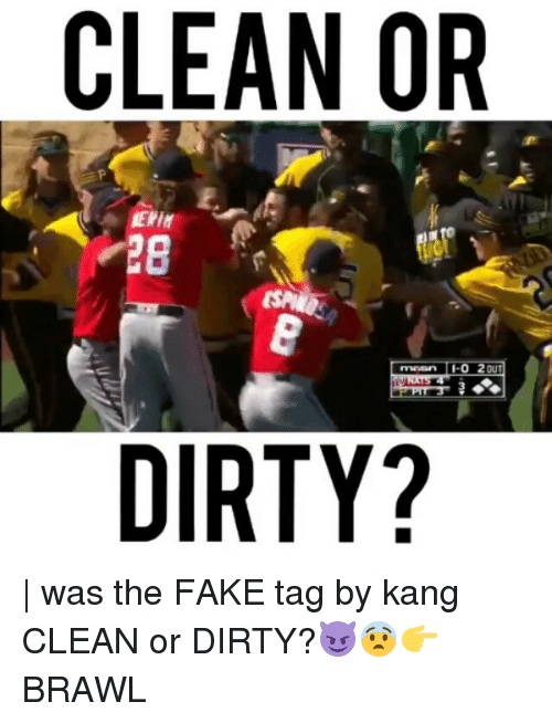 Brawle: CLEAN OR  28  DIRTY? | was the FAKE tag by kang CLEAN or DIRTY?😈😨👉 BRAWL