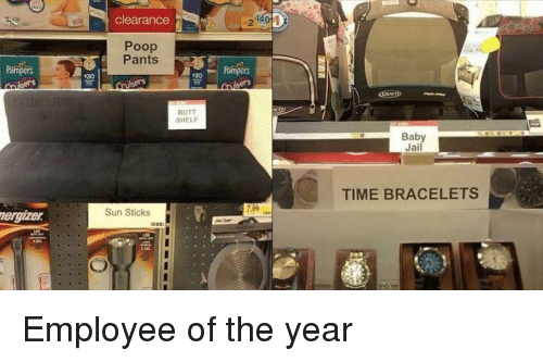 clearance: clearance  2  Poop  Pants  30  BUTT  SHELF  Baby  Jail  TIME BRACELETS  Sun Sticks  nergizer Employee of the year