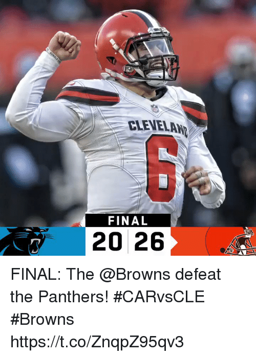 Memes, Browns, and Panthers: CLEVELAN  FINAL  20 26 FINAL: The @Browns defeat the Panthers! #CARvsCLE  #Browns https://t.co/ZnqpZ95qv3