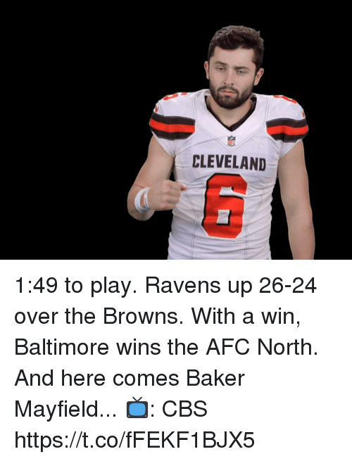 Memes, Cbs, and Baltimore: CLEVELAND 1:49 to play.  Ravens up 26-24 over the Browns.  With a win, Baltimore wins the AFC North.  And here comes Baker Mayfield...   📺: CBS https://t.co/fFEKF1BJX5