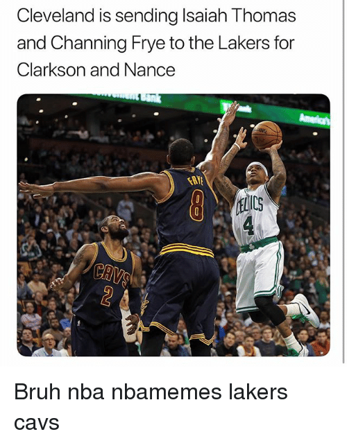 channing: Cleveland is sending Isaiah Thomas  and Channing Frye to the Lakers for  Clarkson and Nance Bruh nba nbamemes lakers cavs