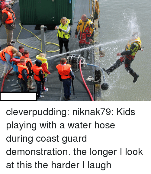 Coast Guard: cleverpudding:  niknak79:  Kids playing with a water hose during coast guard demonstration.   the longer I look at this the harder I laugh