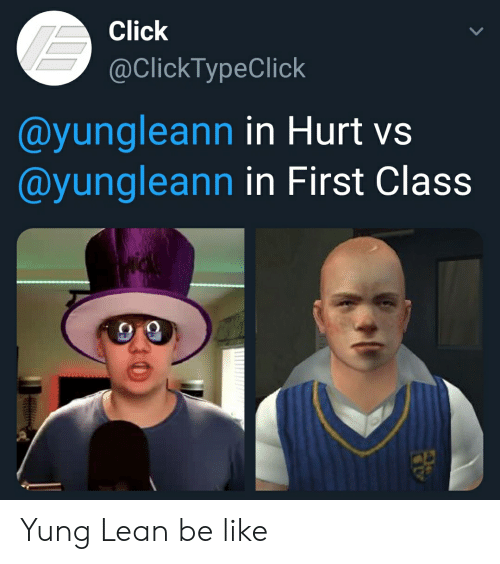 yung lean: Click  @ClickTypeClick  @yungleann in Hurt vs  @yungleann in First Class Yung Lean be like