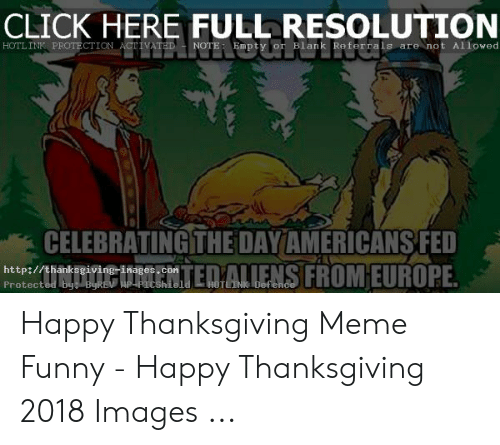 Click, Funny, and Meme: CLICK HERE FULL RESOLUTION  HOTLINK PROTECTION ACTIVATED NOTE:Empty or Blank Referrals are not Allowed  CELEBRATING THE DAY AMERICANS FED  rTALLENS FROM EUROPE  http://thanksgiving-inages.con  Protect Happy Thanksgiving Meme Funny - Happy Thanksgiving 2018 Images ...