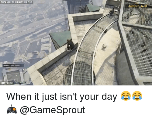 sprout: CLICK HERE TOSUBMIT YOUR CLIP  GAMES SPROUT  Jumpiz troll When it just isn't your day 😂😂 🎮 @GameSprout