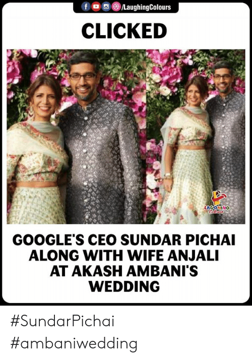 Wife, Wedding, and Indianpeoplefacebook: CLICKED  GOOGLE'S CEO SUNDAR PICHAI  ALONG WITH WIFE ANJALI  AT AKASH AMBANI'S  WEDDING #SundarPichai #ambaniwedding
