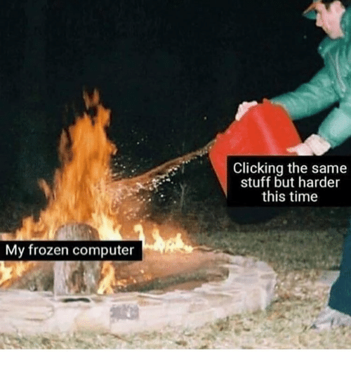 Frozen, Memes, and Computer: Clicking the same  stuff but harder  this time  My frozen computer