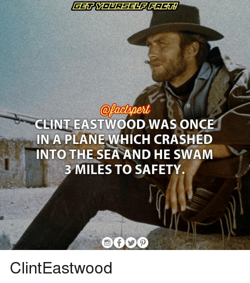 Memes, Clint Eastwood, and 🤖: CLINT EASTWOOD WAS ONCE  IN A PLANE WHICH CRASHED  INTO THE SEA AND HE SWAM  3 MILES TO SAFETY. ClintEastwood