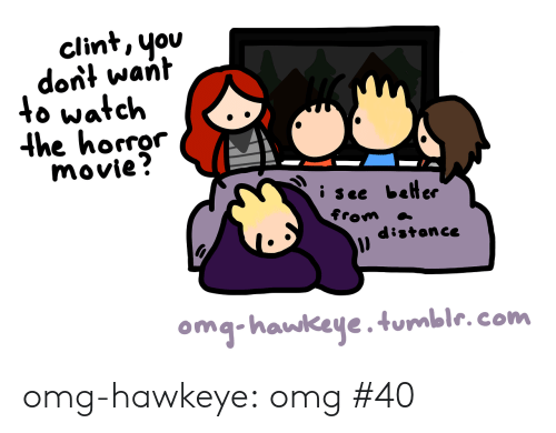 the horror: clint, you  dont want  to watch  the horror  movie?  i see beler  from  distance  omg-hawkeye.tumblr.com omg-hawkeye: omg #40