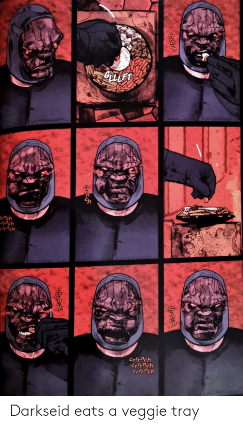 Darkseid, Veggie, and Eats: CLLET  fpnch  Crrrnch  Crrnch  Crirnch Darkseid eats a veggie tray