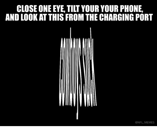 Memes, Nfl, and Phone: CLOSE ONE EYE, TILT YOUR YOUR PHONE,  AND LOOK AT THIS FROM THE CHARGING PORT  NFL MEMES