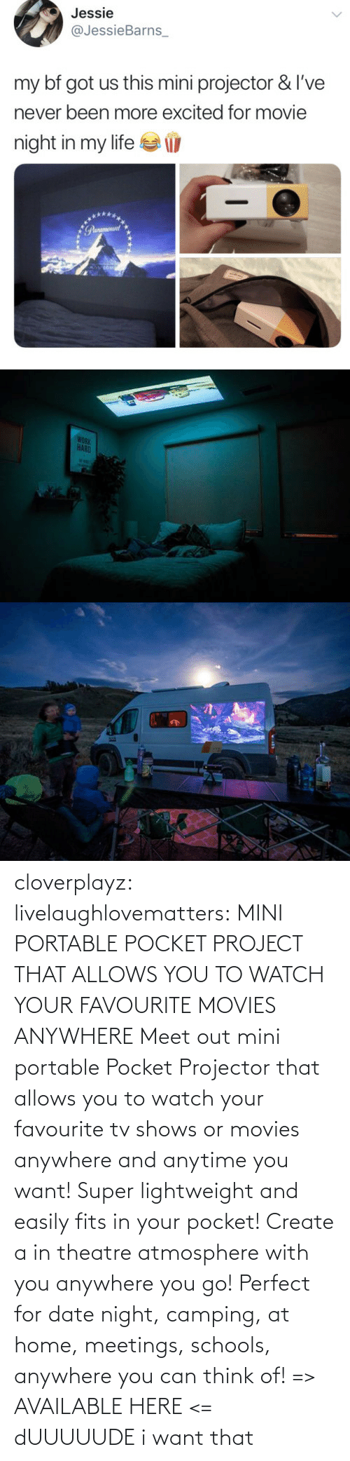 /tv/ : cloverplayz: livelaughlovematters:  MINI PORTABLE POCKET PROJECT THAT ALLOWS YOU TO WATCH YOUR FAVOURITE MOVIES ANYWHERE Meet out mini portable Pocket Projector that allows you to watch your favourite tv shows or movies anywhere and anytime you want! Super lightweight and easily fits in your pocket! Create a in theatre atmosphere with you anywhere you go! Perfect for date night, camping, at home, meetings, schools, anywhere you can think of! => AVAILABLE HERE <=  dUUUUUDE i want that