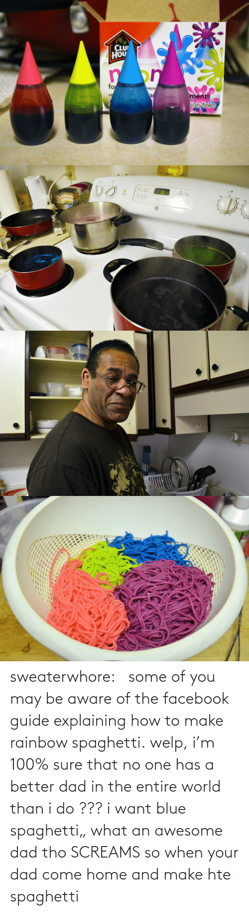 """Awesome Dad: CLU  HOU  on  fo  PREP  ments  vials/fioles  PR  al sweaterwhore:        some of you may be aware of the facebook guide explaining how to make rainbow spaghetti. welp, i'm 100% sure that no one has a better dad in the entire world than i do  ??? i want blue spaghetti""""  what an awesome dad tho  SCREAMS  so when your dad come home and make hte spaghetti"""