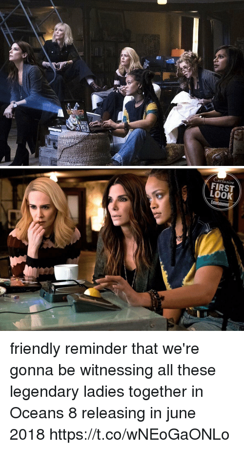 Relatable, Entertainment, and Oceans: clusive  FIRST  LOOK  Entertainment friendly reminder that we're gonna be witnessing all these legendary ladies together in Oceans 8 releasing in june 2018 https://t.co/wNEoGaONLo
