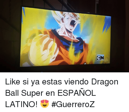 Memes, Dragon Ball Super, and Espanol: CN Like si ya estas viendo Dragon Ball Super en ESPAÑOL LATINO! 😍 #GuerreroZ