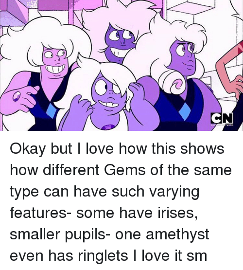 varys: CN Okay but I love how this shows how different Gems of the same type can have such varying features- some have irises, smaller pupils- one amethyst even has ringlets I love it sm