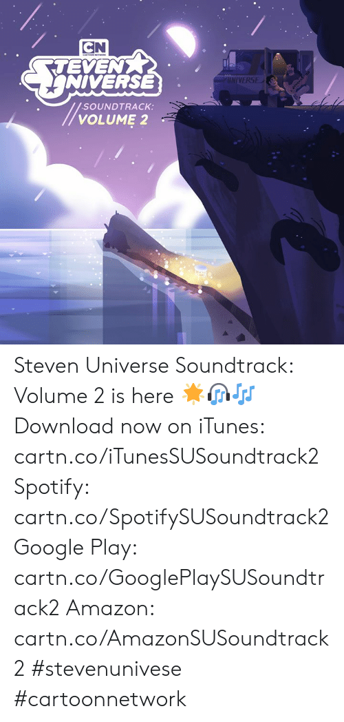 Soundtrack: CN  TEVEN  NIVERSE  UNIVERSE  SOUNDTRACK:  VOLUME 2 Steven Universe Soundtrack: Volume 2 is here 🌟🎧🎶  Download now on iTunes: cartn.co/iTunesSUSoundtrack2  Spotify: cartn.co/SpotifySUSoundtrack2  Google Play: cartn.co/GooglePlaySUSoundtrack2  Amazon: cartn.co/AmazonSUSoundtrack2  #stevenunivese #cartoonnetwork