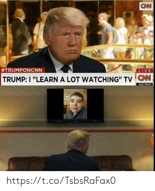 "cnn.com, Live, and Trump: CN  #TRUMPONCNN  LIVE  TRUMP: I ""LEARN A LOT WATCHING"" TV CNN  9.25 PM ET https://t.co/TsbsRaFax0"