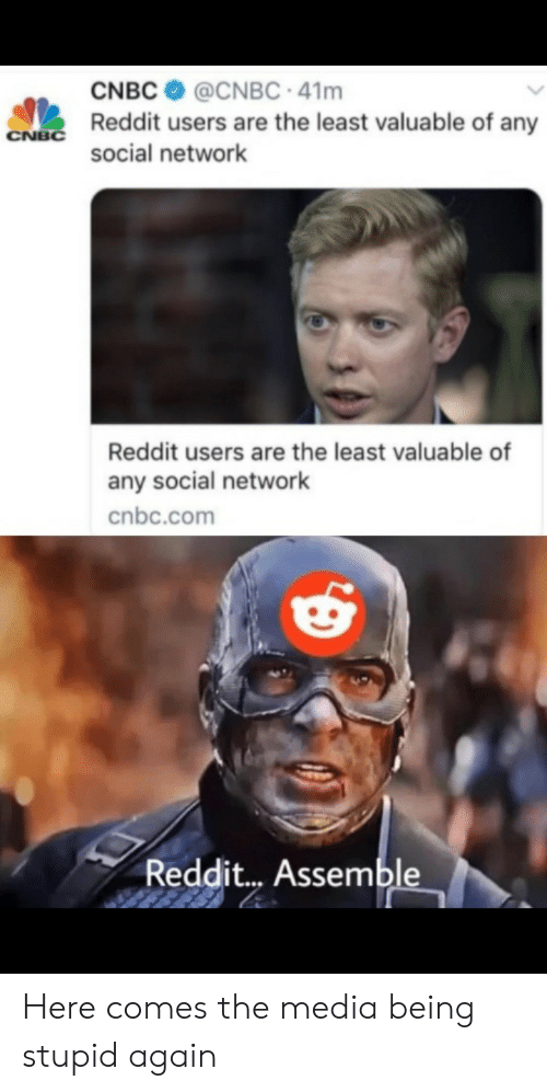 assemble: CNBC  @CNBC 41m  Reddit users are the least valuable of any  CNBC  social network  Reddit users are the least valuable of  any social network  cnbc.com  Reddit... Assemble Here comes the media being stupid again
