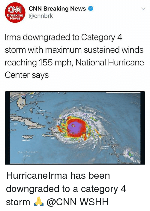 Centere: CNN  CNN Breaking News  @cnnbrk  Breaking  News  Irma downgraded to Category 4  storm with maximum sustained winds  reaching 155 mph, National Hurricane  Center says  95  Mia  rown  グ。.  ciego  ntiago de  HAITI  LEEWARD:  LANDS  bbean HurricaneIrma has been downgraded to a category 4 storm 🙏 @CNN WSHH