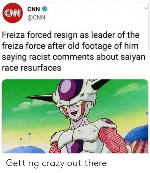 cnn.com, Crazy, and Funny: CNN  @CNN  CNN  Freiza forced resign as leader of the  freiza force after old footage of him  saying racist comments about saiyan  ace resurfaces  1  it . Getting crazy out there