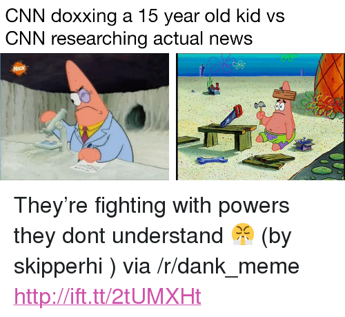 """Kid Vs: CNN doxxing a 15 year old kid vs  CNN researching actual news <p>They&rsquo;re fighting with powers they dont understand 😤 (by skipperhi ) via /r/dank_meme <a href=""""http://ift.tt/2tUMXHt"""">http://ift.tt/2tUMXHt</a></p>"""