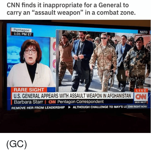 """cnn.com, Memes, and Afghanistan: CNN finds it inappropriate for a General to  carry an """"assault weapon"""" in a combat zone.  39  Pentagon  1:31 PM ET  NATO  RARE SIGHT  US. GENERAL APPEARS WITH ASSAULT WEAPON IN AFGHANISTAN I CAN  Barbara Starr I CN Pentagon Correspondent  LIVE  10:31 AM PT  REMOVE HER FROM LEADERSHIP  ALTHOUGH CHALLENGE TO MAY'S LE CNN RIGHT NOW (GC)"""