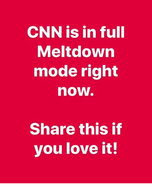 cnn.com, Love, and Mode: CNN is in full  Meltdown  mode right  now.  Share this if  you love it!