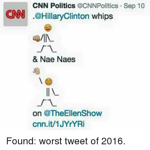 nae nae: CNN Politics  CNNPolitics Sep 10  CNN Hillary Clinton whips  & Nae Naes  on @TheEllenShow  Cnn.it/1JYrYRi Found: worst tweet of 2016.