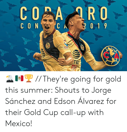 Summer, Gold Cup, and Mexico: CO A ARO  CON  CA  0 1 9  T&T  THE  SRETNIL 🦅🇲🇽🏆 // They're going for gold this summer:   Shouts to Jorge Sánchez and Edson Álvarez for their Gold Cup call-up with Mexico!