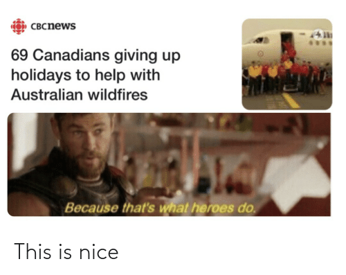 Because Thats: CO) CBCnews  69 Canadians giving up  holidays to help with  Australian wildfires  Because that's what heroes do. This is nice