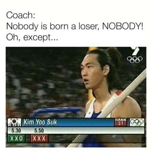XXX: Coach:  Nobody is born a loser, NOBODY!  Oh, except...  KOKim Yoo Suk  5.50  5.30  RANK  31  ХXО  XXX