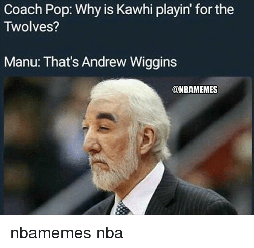 wiggins: Coach Pop: Why is Kawhi playin for the  Twolves?  Manu: That's Andrew Wiggins  @NBAMEMES nbamemes nba