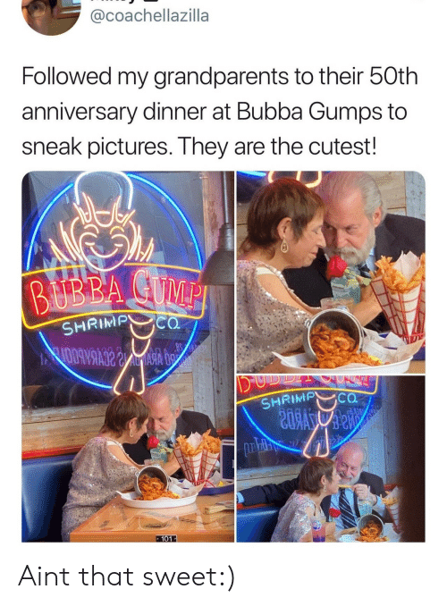Bubba, Pictures, and Shrimp: @coachellazilla  Followed my grandparents to their 50th  anniversary dinner at Bubba Gumps to  sneak pictures. They are the cutest!  BUBBA CUMPI  SHRIMP cO  SHRIMP CO  101 Aint that sweet:)