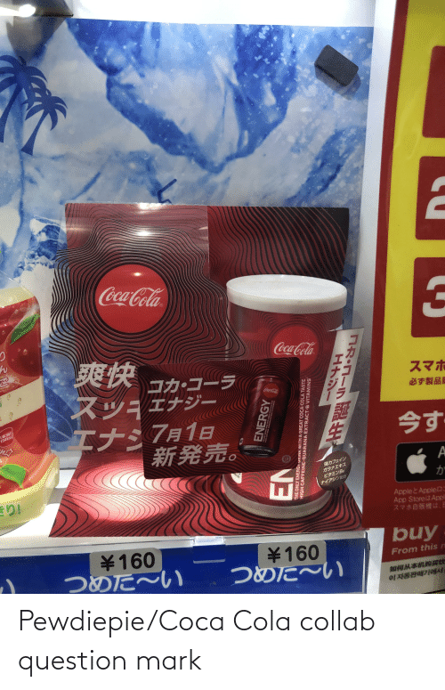 Appl: Coca-Cola  爽快  Coca-Cola  コカコーラ  スマホ  必ず製品局  Coca-Cola  1本当り  134kcal  I+:7A18  新発売。  強カフェイン  ガラナエキス  ビタミンB  ナイアシン配合  123  か  Apple&AppleD:  App Store(Appl  スマホ自販機は、E  ¥160  つめた~い  buy  ¥160  つめた~い  From this n  如何从本机购买饮  ENERGY  CAFFE COCA  GUARANA EXTTRASTS  VIRAMINS  THE ONLY ENERGY URINK WITH A GREAT COCA-COLA TASTE  HIGH CAFFEINE GUARANA EXTRACT B VITAMINS  Hhin-  NR N-IN Pewdiepie/Coca Cola collab question mark