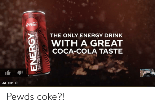 Coca-Cola, Energy, and Coke: Coca Cola  THE ONLY ENERGY DRINK  WITH A GREAT  COCA-COLA TASTE  CYCLISTS  Ad 0:01O  ENERGY  K WITH A GRABVITAMINS  THE O CAFFEINE GUARANA Pewds coke?!