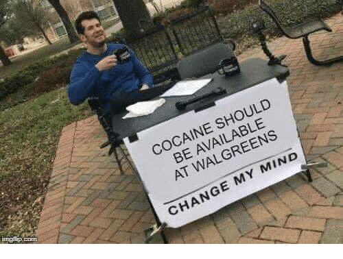 Walgreens: COCAINE SHOULD  BE AVAILABLE  AT WALGREENS  CHANGE MY MIND