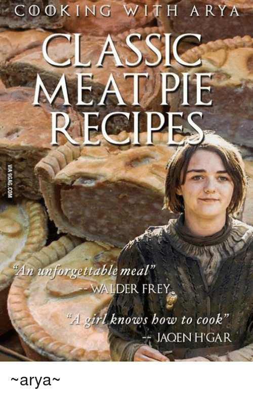 """Hgar: COD KING WITH A R  CLASSIC  MEAT PIE  RECIPE  n unforgettable meal""""  WALDER FREY  yirl knows how to cook""""  JADEN HGAR ~arya~"""