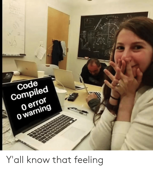 Compiled: Code  Compiled  0 error  0 warning Y'all know that feeling