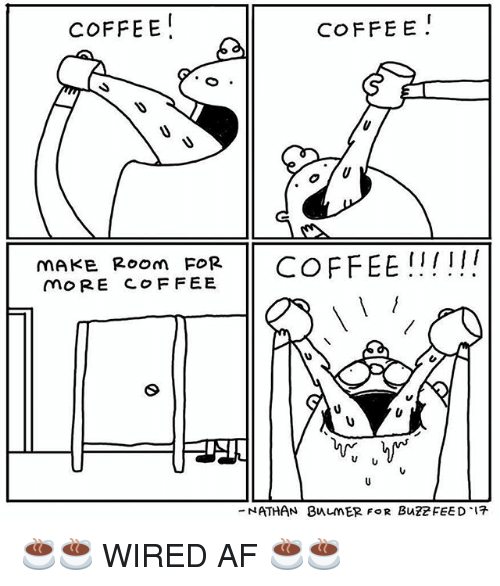 Af, Coffee, and Wired: COFFEE!  COFFE E  mAKE Room FORCOFFEE !!!!  moRE COF FEE  ATHAN  8n니nER FOR BUZZ FEED .17  - ☕☕ WIRED AF ☕☕