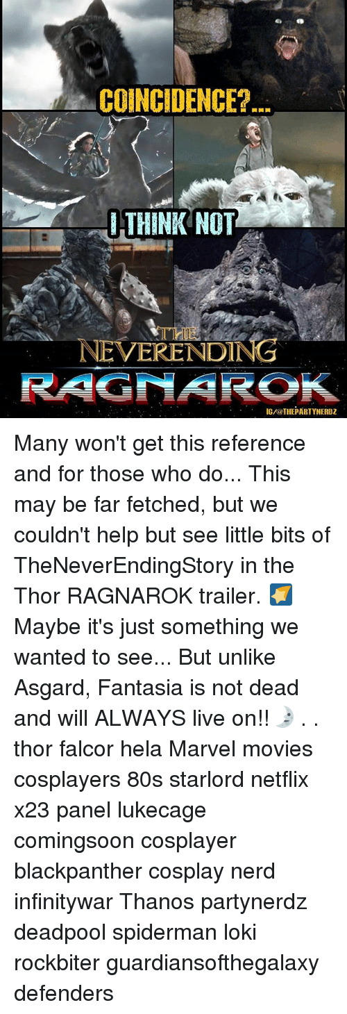 Lokie: COINCIDENCE?  THINK NOT  THE  NEVERENDING  IG/@THEPARTYNERDZ Many won't get this reference and for those who do... This may be far fetched, but we couldn't help but see little bits of TheNeverEndingStory in the Thor RAGNAROK trailer. 🌠Maybe it's just something we wanted to see... But unlike Asgard, Fantasia is not dead and will ALWAYS live on!!🌛 . . thor falcor hela Marvel movies cosplayers 80s starlord netflix x23 panel lukecage comingsoon cosplayer blackpanther cosplay nerd infinitywar Thanos partynerdz deadpool spiderman loki rockbiter guardiansofthegalaxy defenders